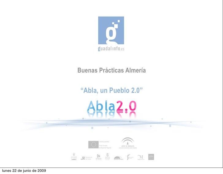 """Buenas Prácticas Almería                               """"Abla, un Pueblo 2.0""""     lunes 22 de junio de 2009"""