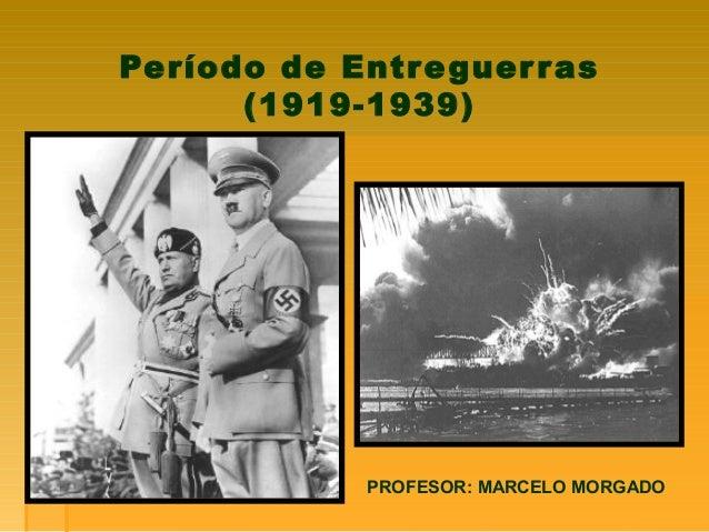 Período de Entre guer r as      (1919-1939)             PROFESOR: MARCELO MORGADO