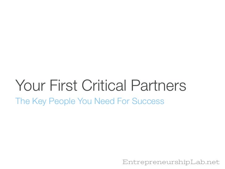 Your First Critical PartnersThe Key People You Need For Success                         EntrepreneurshipLab.net