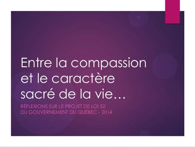Entre la compassion et le caractère sacré de la vie… RÉFLEXIONS SUR LE PROJET DE LOI 52 DU GOUVERNEMENT DU QUÉBEC - 2014