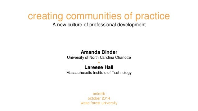 creating communities of practice  A new culture of professional development  Amanda Binder  University of North Carolina C...