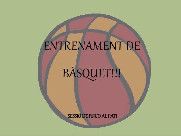 ENTRENAMENT DE BÀSQUET!!! SESSIÓDE PSICOAL PATI