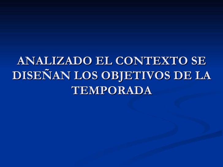 PLANTEAMIENTO DEOBJETIVOS EN LA TEMPORADA Definir claramente el periodo competitivo. Definir las competiciones primarias...