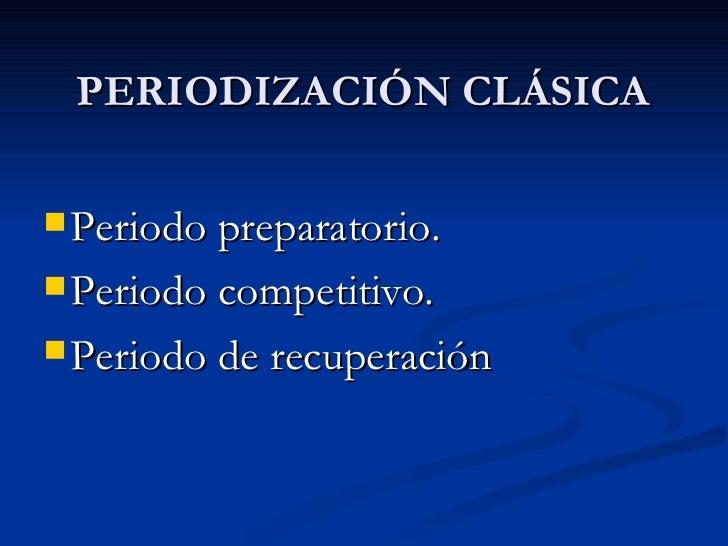 PERIODIZACIÓN CLÁSICAUn ciclo. (anual)Dos ciclos. (bianual)