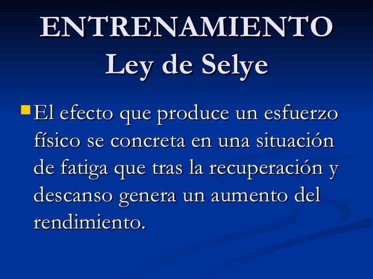 ENTRENAMIENTO     Ley de Selye El efecto que produce un esfuerzo físico se concreta en una situación de fatiga que tras l...