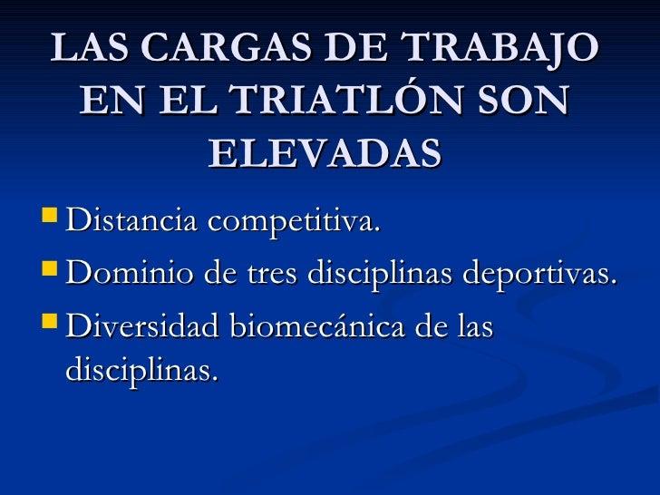 LAS CARGAS DE TRABAJO EN EL TRIATLÓN SON      ELEVADAS Distancia competitiva. Dominio de tres disciplinas deportivas. D...