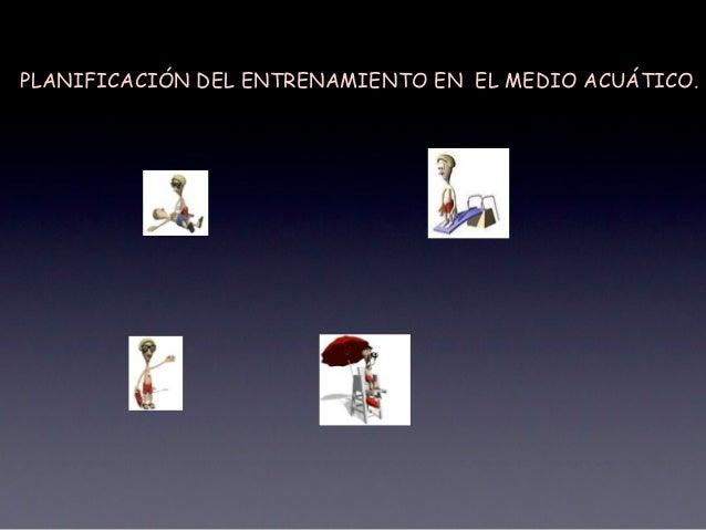 PLANIFICACIÓN DEL ENTRENAMIENTO EN EL MEDIO ACUÁTICO.