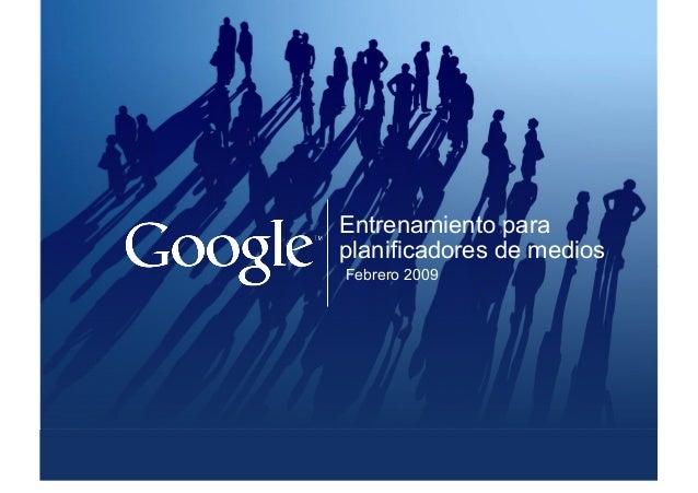 Google confidencial y propietario Entrenamiento para planificadores de medios Febrero 2009