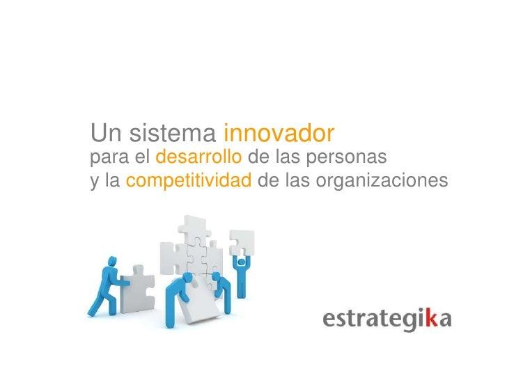 Un sistema innovador<br />para el desarrollo de las personas<br />y la competitividad de las organizaciones<br />