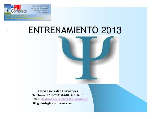 ENTRENAMIENTO 2013    Doris González HernándezTeléfonos: 0212-7539964/0414-1514513Email: dgonzalezhernandez18@gmail.com Bl...