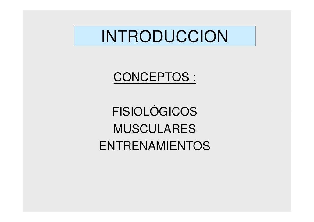 INTRODUCCION   CONCEPTOS :    FISIOLÓGICOS   MUSCULARES ENTRENAMIENTOS