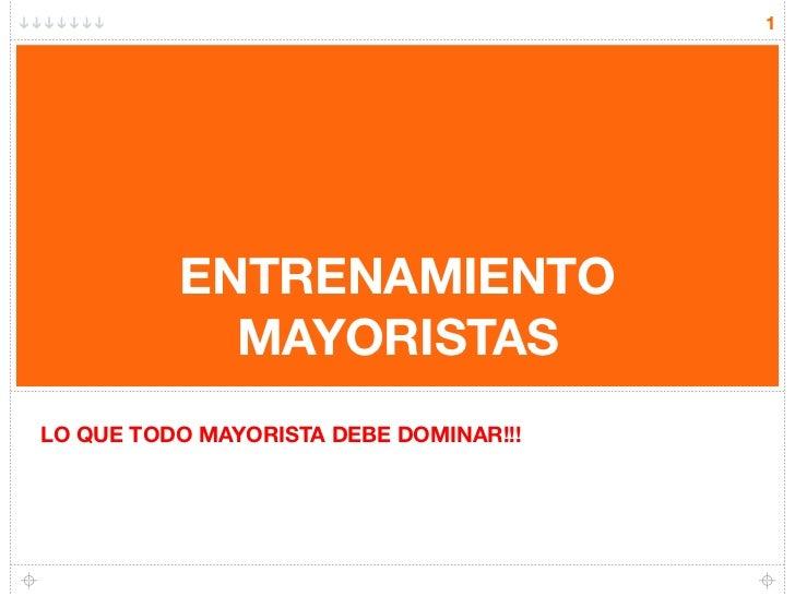 1               ENTRENAMIENTO             MAYORISTAS LO QUE TODO MAYORISTA DEBE DOMINAR!!!