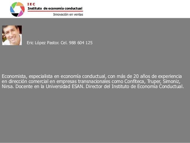 Eric López Pastor. Cel. 988 604 125 Economista, especialista en economía conductual, con más de 20 años de experiencia en ...