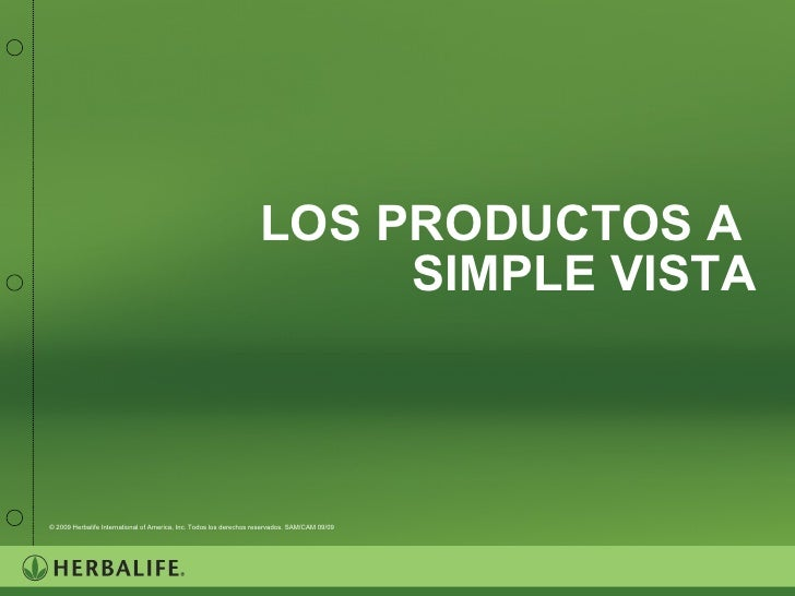 LOS PRODUCTOS A  SIMPLE VISTA © 2009 Herbalife International of America, Inc. Todos los derechos reservados. SAM/CAM 09/09
