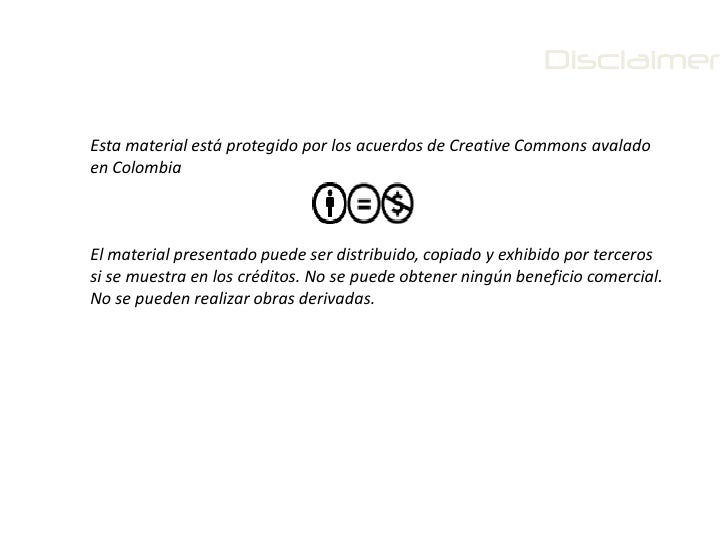 DisclaimerEsta material está protegido por los acuerdos de Creative Commons avaladoen ColombiaEl material presentado puede...