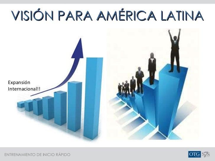 VISIÓN PARA AMÉRICA LATINA Expansión Internacional!!