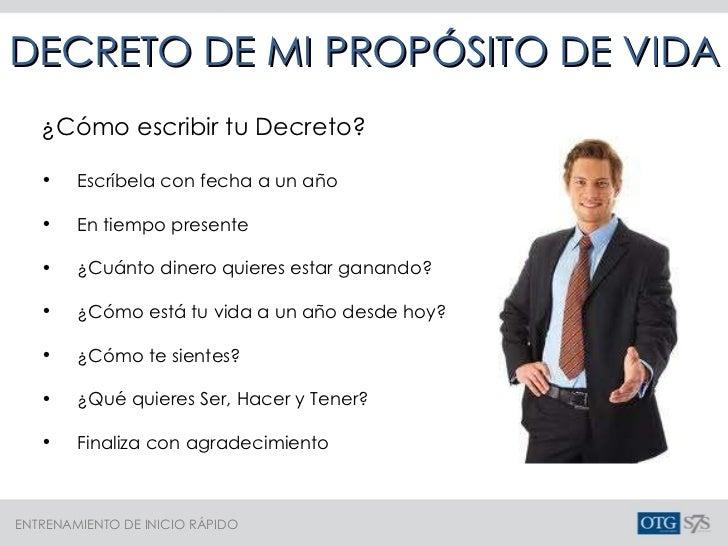 DECRETO DE MI PROPÓSITO DE VIDA <ul><li>¿Cómo escribir tu Decreto?  </li></ul><ul><li>Escríbela con fecha a un año </li></...