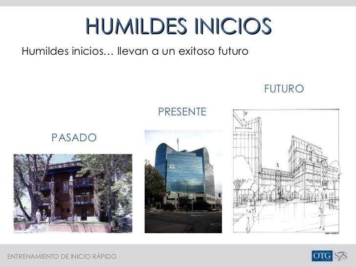 HUMILDES INICIOS Humildes inicios… llevan a un exitoso futuro PASADO  FUTURO  PRESENTE