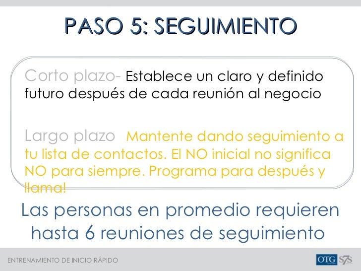 Corto plazo-  Establece un claro y definido futuro después de cada reunión al negocio Largo plazo   Mantente dando seguimi...
