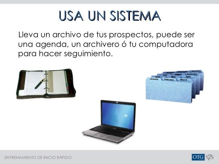 USA UN SISTEMA Lleva un archivo de tus prospectos, puede ser una agenda, un archivero ó tu computadora para hacer seguimie...
