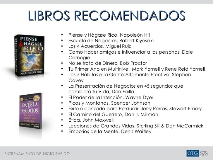 LIBROS RECOMENDADOS <ul><li>Piense y Hágase Rico, Napoleón Hill </li></ul><ul><li>Escuela de Negocios, Robert Kiyosaki </l...