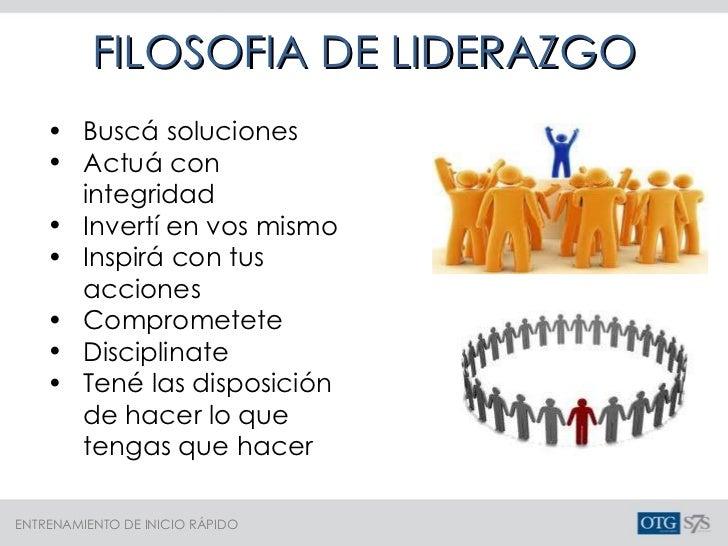 FILOSOFIA DE LIDERAZGO <ul><li>Buscá soluciones </li></ul><ul><li>Actuá con integridad </li></ul><ul><li>Invertí en vos mi...