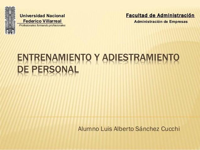 Alumno Luis Alberto Sánchez Cucchi Universidad Nacional Federico Villarreal Profesionales formando profesionales Facultad ...