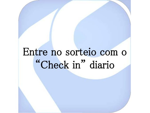 "Entre no sorteio com o  ""Check in"" diario"