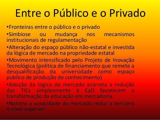Entre o Público e o Privado •Fronteiras entre o público e o privado •Simbiose ou mudança nos mecanismos institucionais de ...