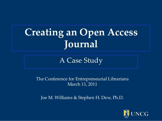 Creating an Open Access Journal A Case Study The Conference for Entrepreneurial Librarians March 11, 2011 Joe M. Williams ...