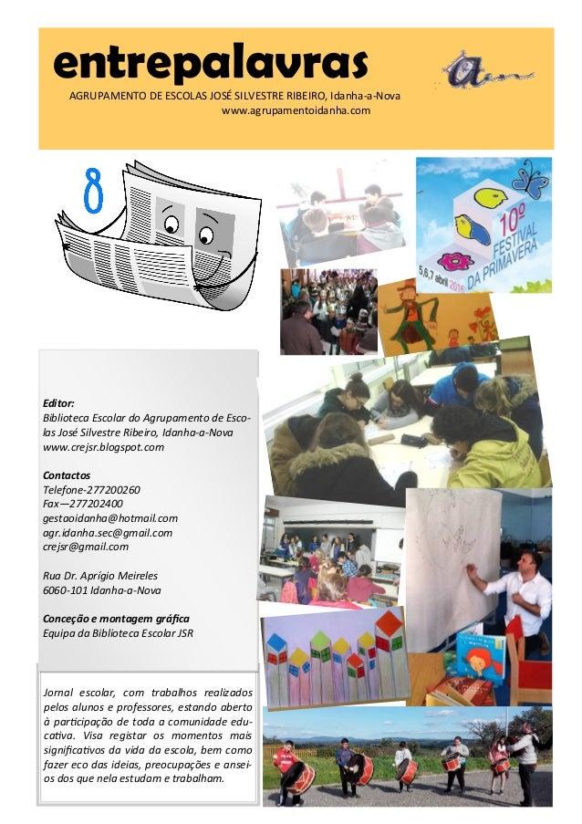 entrepalavrasAGRUPAMENTO DE ESCOLAS JOSÉ SILVESTRE RIBEIRO, Idanha-a-Nova www.agrupamentoidanha.com Jornal escolar, com tr...