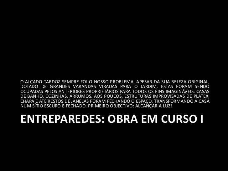 O ALÇADO TARDOZ SEMPRE FOI O NOSSO PROBLEMA. APESAR DA SUA BELEZA ORIGINAL,DOTADO DE GRANDES VARANDAS VIRADAS PARA O JARDI...