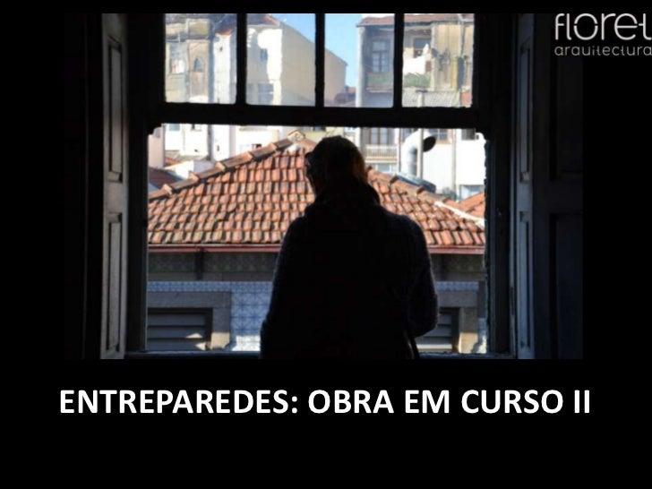 ENTREPAREDES: OBRA EM CURSO II