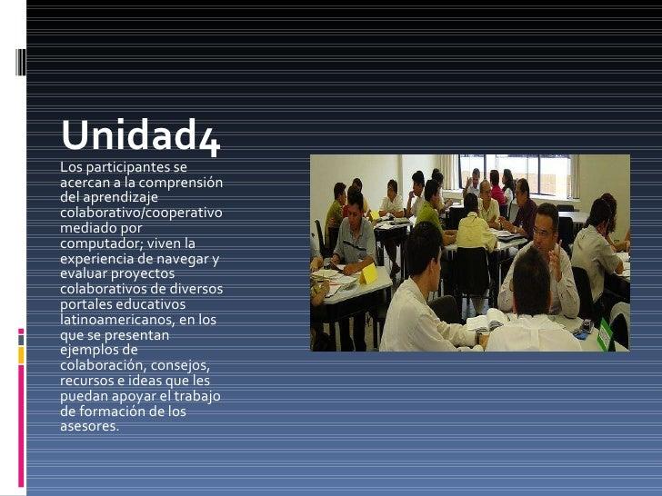 Unidad5 En esta unidad los participantes tendrán acceso, a través de herramientas como el foro y el chat, a documentos que...
