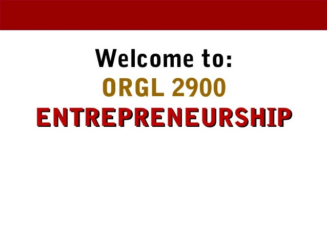 Welcome to: ORGL 2900 ENTREPRENEURSHIPENTREPRENEURSHIP