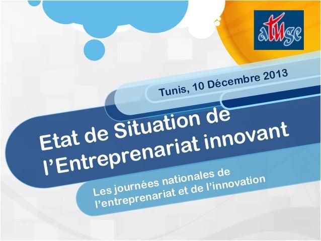 Les journées nationales de l'entreprenariat et de l'innovation Etat de Situation de l'Entreprenariat innovant Tunis, 10 Dé...