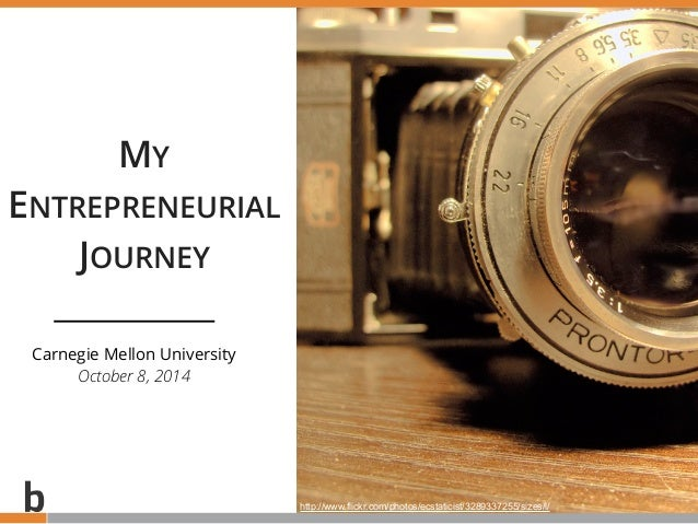 PROPRIETARY AND CONFIDENTIAL MY ENTREPRENEURIAL JOURNEY 1 Carnegie Mellon University October 8, 2014 http://www.flickr.com...