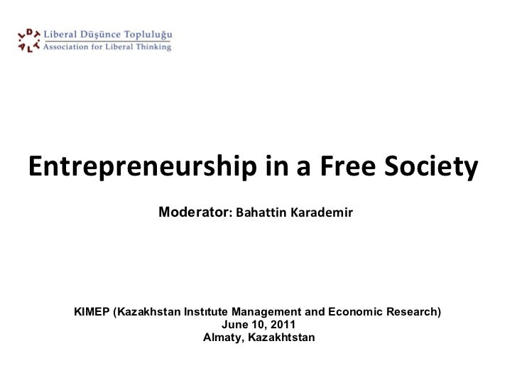 KIMEP (Kazakhstan Instıtute Management and Economic Research)  June 10, 2011  Almaty, Kazakhtstan  Entrepreneurship in a F...