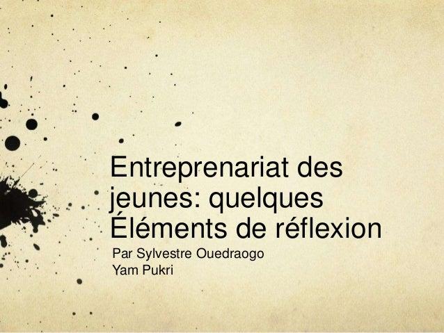 Entreprenariat des jeunes: quelques Éléments de réflexion Par Sylvestre Ouedraogo Yam Pukri