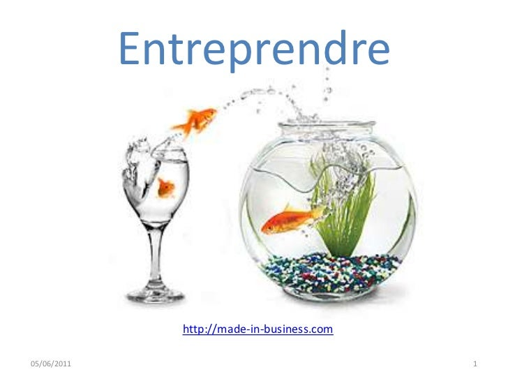 Entreprendre<br />http://made-in-business.com<br />05/06/2011<br />1<br />