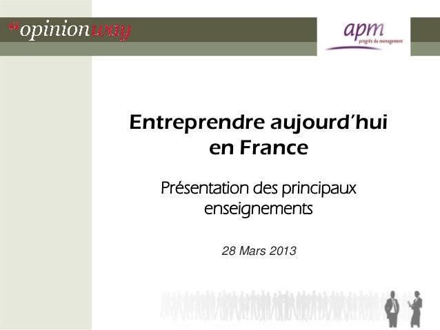 Entreprendre aujourd'hui       en France  Présentation des principaux        enseignements          28 Mars 2013