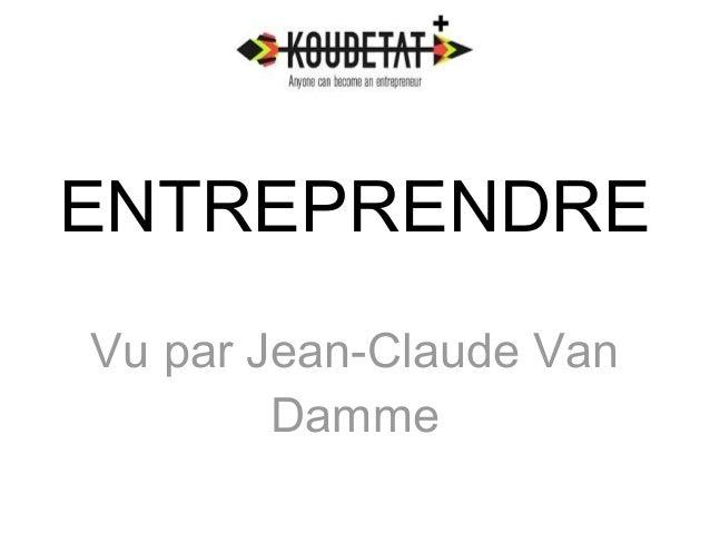 ENTREPRENDRE  Vu par Jean-Claude Van  Damme