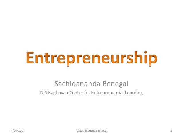 Sachidananda Benegal N S Raghavan Center for Entrepreneurial Learning 4/24/2014 1(c) Sachidananda Benegal