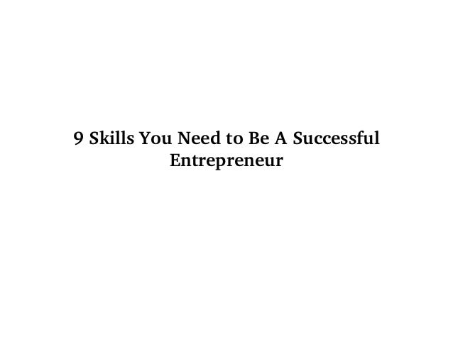 9 Skills You Need to Be A Successful  Entrepreneur