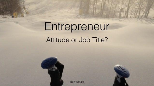 Entrepreneur Attitude or Job Title? @ekivemark