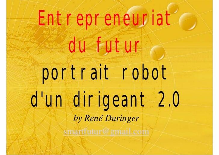 Entrepreneuriat     du futur  portrait robot d'un dirigeant 2.0      by René Duringer    smartfutur@gmail.com