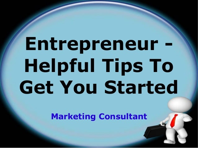 Marketing Consultant Entrepreneur - Helpful Tips To Get You Started