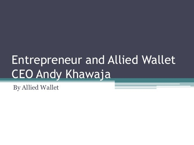 Entrepreneur and Allied Wallet CEO Andy Khawaja By Allied Wallet