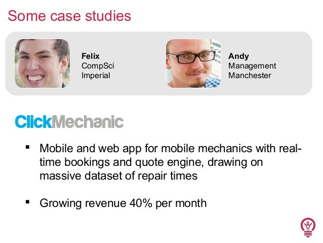 Some case studies Felix CompSci Imperial  Andy Management Manchester   Mobile and web app for mobile mechanics with realt...