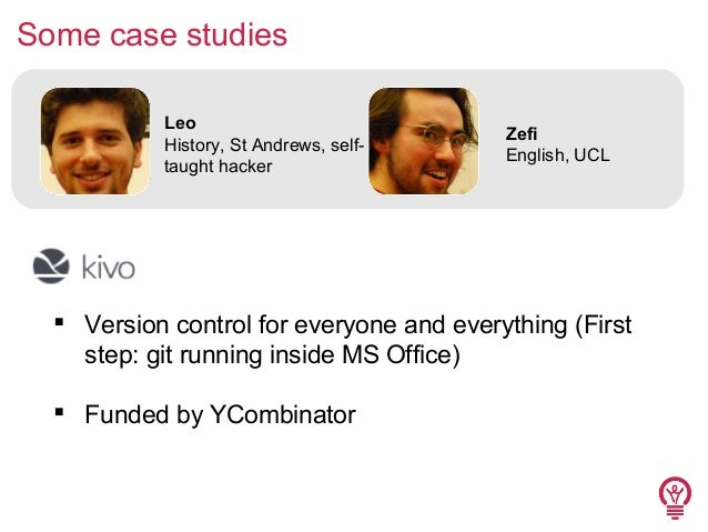 Some case studies Leo History, St Andrews, selftaught hacker  Zefi English, UCL   Version control for everyone and everyt...